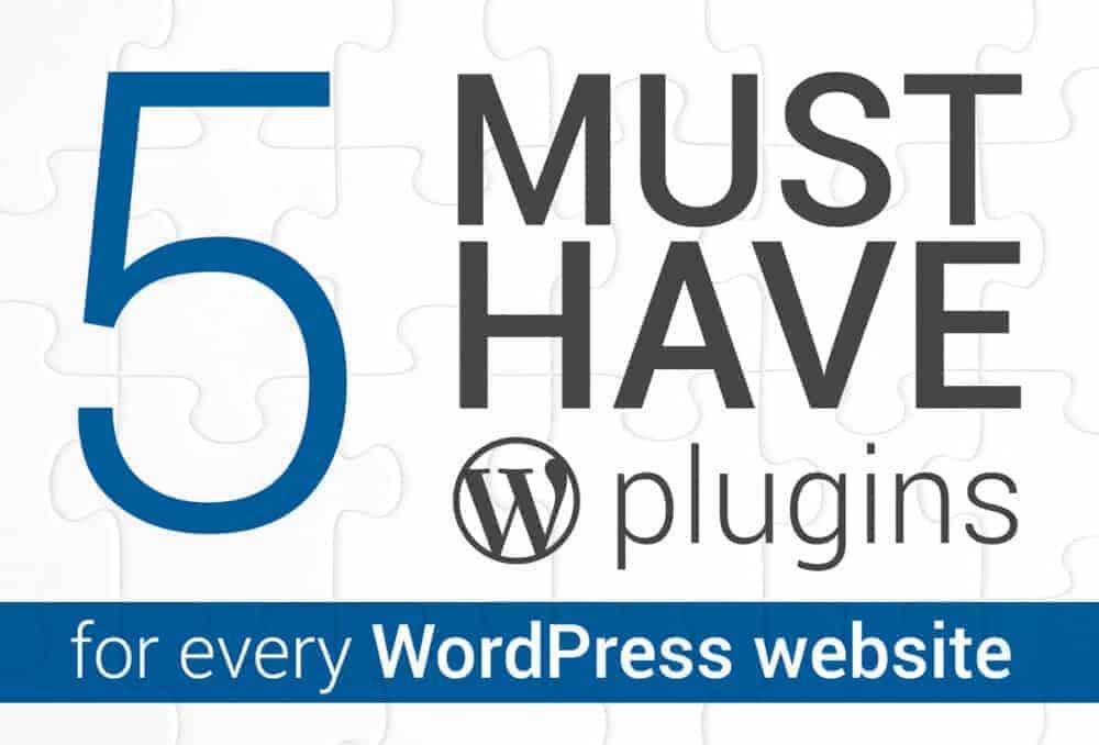 5 must have plugins every wordpress website